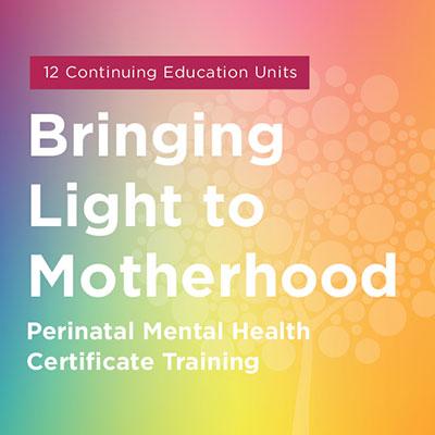 Maternal Mental Health NOW | Course Bringing Light to Motherhood Perinatal Mental Health Certificate Training