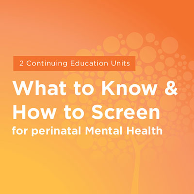 Maternal Mental Health NOW | Course What to Know and How to Screen for Perinatal Mental Health