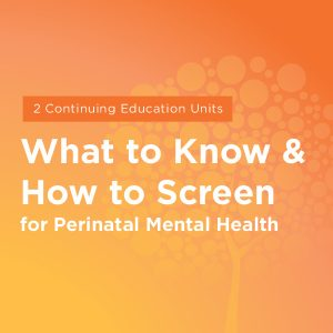 Maternal Mental Health NOW   Course What to Know and How to Screen for Perinatal Mental Health